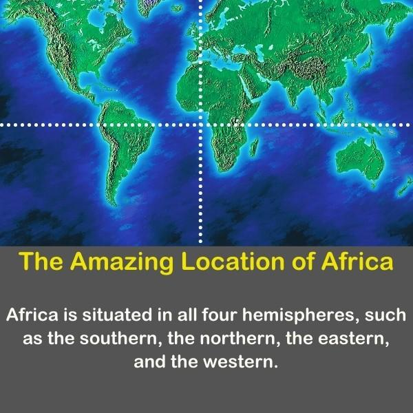 Geography fun fact about the location of Africa.