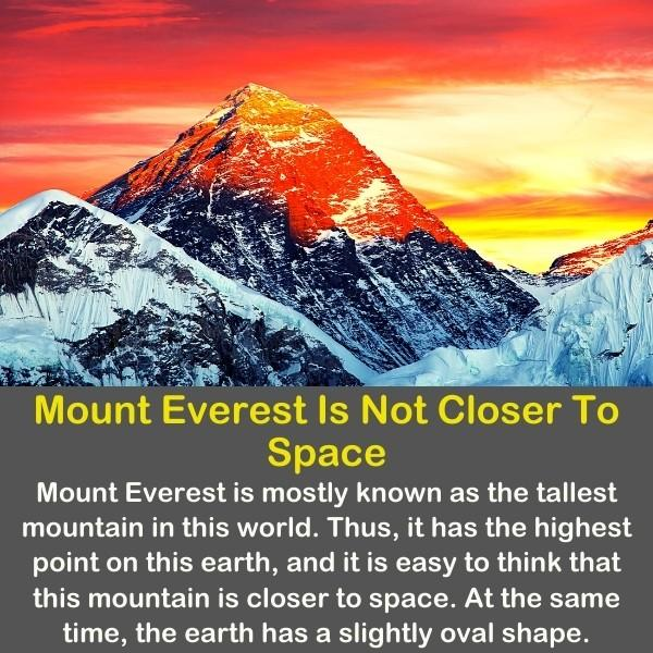 Geography fun fact 14 - Mount Everest Is Not Closer To Space