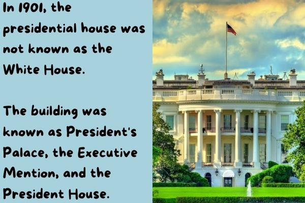 The White House - the presidential house was not known as the White House before Theodore Roosevelt.
