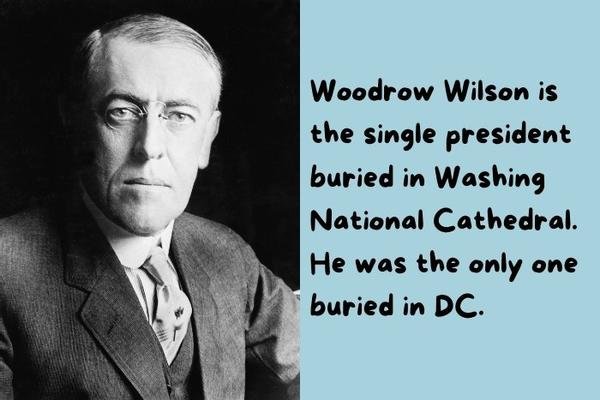 Woodrow Wilson is the single president buried in Washing National Cathedral.