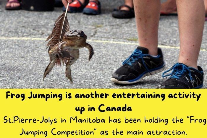 Frog Jumping is another entertaining activity up in Canada