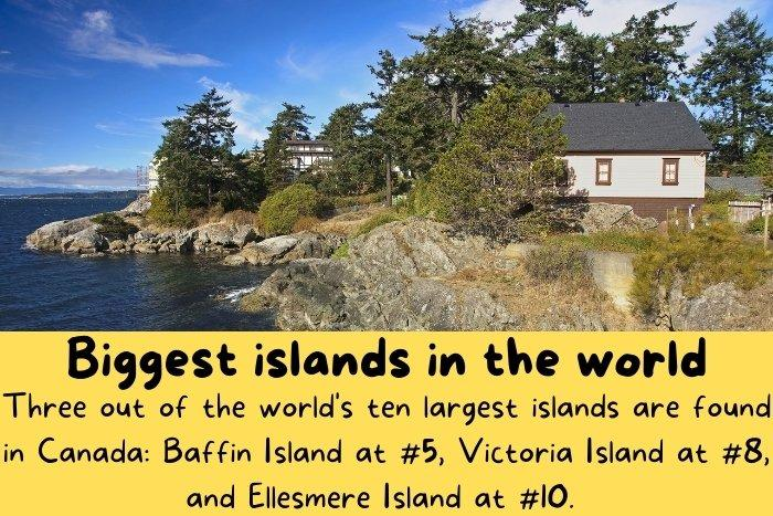 One of the most known Canada fun facts is that Canada has some of the biggest islands in the world.