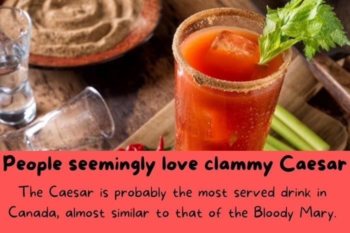 The Caesar is probably the most served drink in Canada