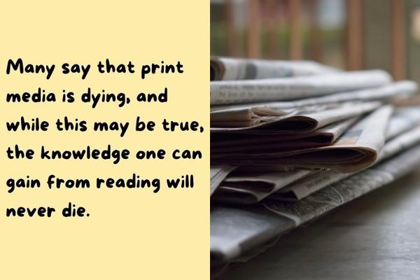 reading newspapers can help you learn about current affairs and increase general knowledge.